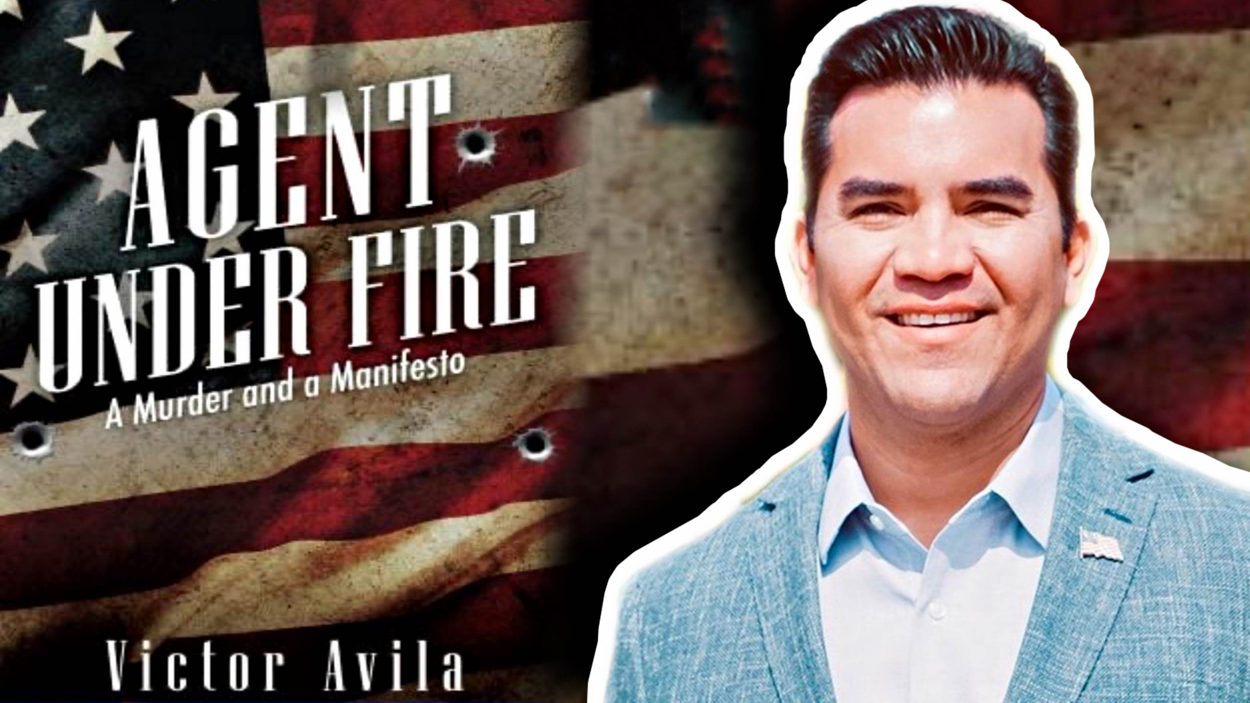 """""""Agent Under Fire"""" - Author and American Hero Victor Avila Speaks Out About the Current Crisis on the Southern Border (VIDEO)"""